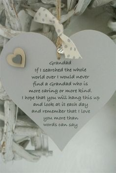 "Grandad Heart"" If I searched the whole world over I would never find a Grandad who is more caring or more kind.I hope that you will hang this up and look at it each dayand remember that I love you more than words can say""These beautiful words come on a 10"