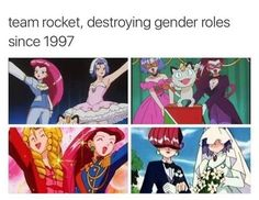 Team rocket , destroying gender roles since 1997