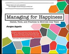 Managing for Happiness: Games, Tools, and Practices to Motivate Any Team by [Appelo, Jurgen]