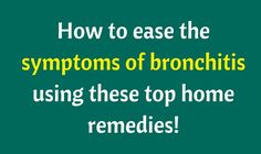 Bronchitis is of two types - acute and chronic. Whatever be the case, these top home remedies will help you to cure/ease the symptoms of bronchitis.