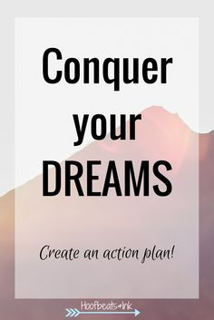 Conquer your dreams by creating an actionable list. Start with your long-term goal, and identify the short-term goals to get you started.