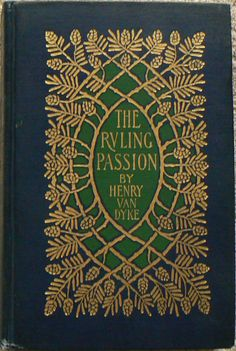 The Ruling Passion BY Henry VAN Dyke 1909 Cover by Margaret Armstrong.