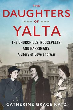 The Daughters of Yalta: The Churchills, Roosevelts, and Harrimans: A Story of Love and War Book Club Books, New Books, Books To Read, Family Loyalty, Houghton Mifflin Harcourt, Reading Lists, Memoirs, Nonfiction, Love Story
