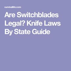 Are Switchblades Legal? Knife Laws By State Guide
