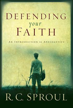 """""""Defending Your Faith: An Introduction to Apologetics"""" by R.C. Sproul"""