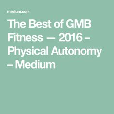 The Best of GMB Fitness — 2016 – Physical Autonomy – Medium