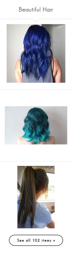 Beautiful Hair by angel4242 on Polyvore featuring polyvore, beauty products, haircare, hair color, hair styling tools, hair, hair styles, hairstyles, hair style, people, pictures, backgrounds, tumblr, blue, beauty, blue hair, makeup, curly hair care, cabelos, wigs, green, flat iron, straight iron, straightening iron, styling iron, blonde, purple, women's fashion, accessories, hair accessories, chloe harwood, site models, chloe, fine hair care, girls, icons, colored hair, purple hair, red…