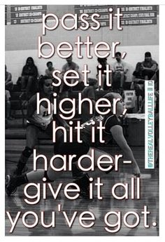 Volleyball - pass it better, set it higher, hit it harder - give it all you've got.