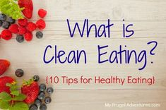 "An excellent ""must read"" article on how to eat healthy... What is Clean Eating- 10 Tips for Healthy Eating."