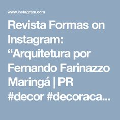 "Revista Formas on Instagram: ""Arquitetura por Fernando Farinazzo  Maringá 