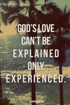 Experience His Love - Its a feeling that is like no other!!