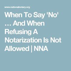 When To Say 'No' … And When Refusing A Notarization Is Not Allowed | NNA