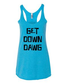 Get Down Dawg  $15 flowy comfy fit   these and more at www.dv8ink.com