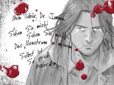 Dr. Tenma and Johan's note from Monster. Possibly the best psychological horror in the form of a manga.