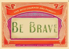 what would you tell a brave girl about fear??