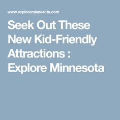 Seek Out These New Kid-Friendly Attractions : Explore Minnesota