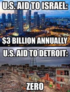 Israel seems to have become a state of The United States of America too in fact it's being given more preference than Detroit lool.S aid to Israel! Detroit, Bernie Sanders, Heiliges Land, Sutra, Social Issues, Social Justice, American History, Food For Thought, Just In Case