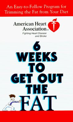 American Heart Association 6 Weeks to Get Out the Fat: An Easy-to-Follow Program for Trimming the Fat from Your Diet