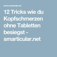 12 Tricks wie du Kopfschmerzen ohne Tabletten besiegst - smarticular.net