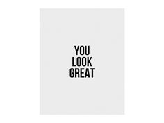 you look great 8x10 print — Cult Paper