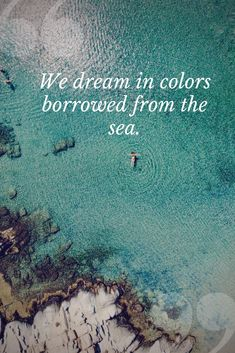 We dream in colors borrowed from the sea. We dream in colors borrowed from the sea. Sea Quotes, Nature Quotes, Words Quotes, Storm Quotes, Sayings, Wisdom Quotes, Blue Color Quotes, Blue Quotes, Summer Beach Quotes
