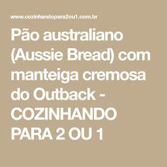 Pão australiano (Aussie Bread) com manteiga cremosa do Outback - COZINHANDO PARA 2 OU 1