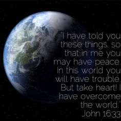 John 16 33, Best Bible Verses, Overcome The World, Take Heart, In This World, Told You So, Peace, Quotes, Quotations