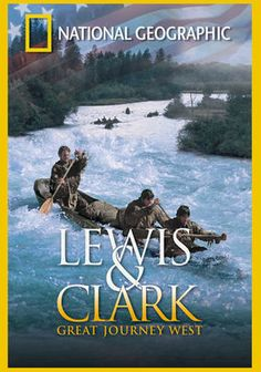National Geographic: Lewis and Clark: Great Journey West (2002) Sent by President Jefferson to find the fabled Northwest Passage, Lewis and Clark led the most courageous and important expedition in American history. Journey with them across a breath-taking landscape for an experience that explores the history -- and the promise -- of America.