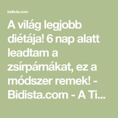 A világ legjobb diétája! 6 nap alatt leadtam a zsírpárnákat, ez a módszer remek! - Bidista.com - A TippLista! Nap, Keto, Weight Loss, Math Equations, Fitness, Losing Weight, Loosing Weight, Loose Weight