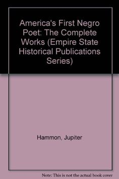 America's First Negro Poet: The Complete Works (Empire State Historical Publications Series) by Jupiter Hammon CLICK TO READ MORE