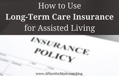 Just because your loved one's long-term care insurance covers nursing care doesn't mean it will cover assisted living or memory care.