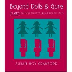 Beyond Dolls & Guns: 101 Ways to Help Children Avoid Gender Bias by Susan Hoy Crawford