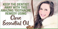 Keep The Dentist Away With This Amazing Toothache Remedy Using Clove Essential Oil