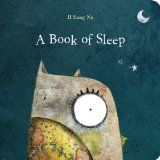 Read A Book of Sleep baby book by Il Sung Na . When the sky grows darkand the moon glows bright,everyone goes to sleep .except for the watchful owl!With a spare,