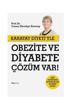 Canan Efendigil Karatay - Karatay Diyeti'yle Obezite Ve Diyabete Çözüm Var! 9786055181154 Hayy Kitap | Trendyol
