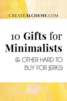 """There are a whole lot of people who are really annoying like me, come  holidays. For those of you unfortunate souls who are stuck buying gifts for  the Minimalist in your life, or the parent who says """"Ohhh, I don't need  anything!"""" Then have I got a list for you."""