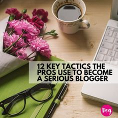 12 Key Tactics The Pros Use to Become a Serious Blogger - @pegfitzpatrick