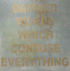 Damned words which confuse everything  by Marc Janus  Madrid, Spain  Details    PaintingOilExpressionism  51.2 x 51.2 inCanvas