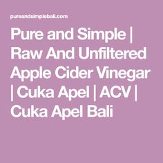 Pure and Simple | Raw And Unfiltered Apple Cider Vinegar | Cuka Apel | ACV | Cuka Apel Bali