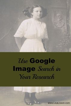 Use Google Image Search in Your genealogy research to increase the possibility of identifying your ancestors' photos.