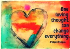 One loving thought can change everything.-Deepak Chopra~Quotes ByTT
