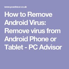 How to Remove Android Virus: Remove virus from Android Phone or Tablet - PC Advisor