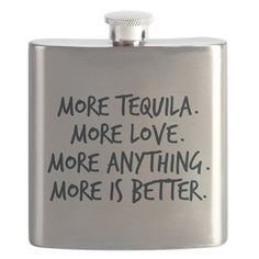 The perfect Grey's Anatomy flask. More tequila. More love. More anything. More is better. A great drinking quote by Meredith Grey. #greysanatomy