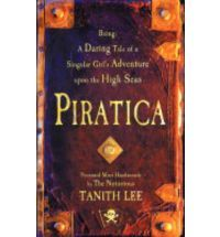 Piratica: Being a Daring Tale of a Singular Girl's Adventure Upon the High Seas by Tanith Lee