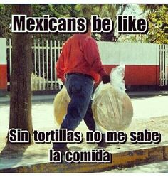 Todo necesita tortillas