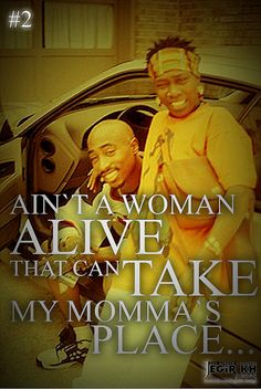 2pac Quotes & Sayings (JEGiR KH Design)  2- Ain't a woman alive that can take my momma's place...