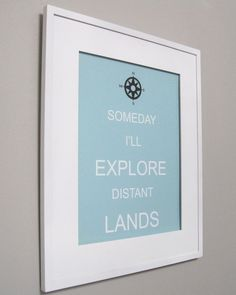 Someday I'll catch a shooting star.  Someday I'll sail the seven seas.  Someday I'll grow a mustach.  Love the someday prints