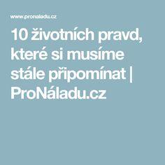 10 životních pravd, které si musíme stále připomínat | ProNáladu.cz