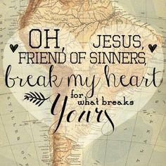 Break my heart for what breaks Yours