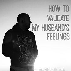 Learning How To Validate My Husband�s Feelings --- Social media, has been a great way for me to quickly write down and communicate what is happening in my marriage and what I am leaning through my experiences. I also hope that those who read my updates are inspired to evaluate and really look at their mar� Read More Here http://unveiledwife.com/learning-validate-husbands-feelings/
